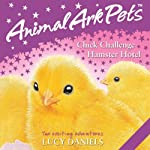 Animal Ark Pets: 'Chick Challenge' and 'Hamster Hotel' | Lucy Daniels