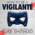 How to Be a Vigilante: A Diary Audiobook by Luke Smitherd Narrated by Luke Smitherd