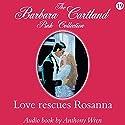 Love Rescues Rosanna Hörbuch von Barbara Cartland Gesprochen von: Anthony Wren