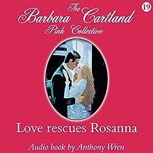 Love Rescues Rosanna | Livre audio Auteur(s) : Barbara Cartland Narrateur(s) : Anthony Wren