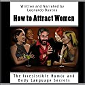 How to Attract Women: The Irresistible Humor and Body Language Secrets (       UNABRIDGED) by Leonardo Bustos Narrated by Leonardo Bustos