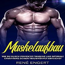 Muskelaufbau: Wie du durch perfektes Training und optimale Ernährung deinen Traumkörper Erreichst Hörbuch von René Engert Gesprochen von: Calzone di Napoli