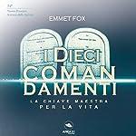 I Dieci Comandamenti: La chiave maestra per la vita   Emmet Fox