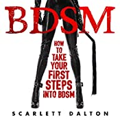 BDSM: How to Take Your First Steps into BDSM | [Scarlett Dalton]