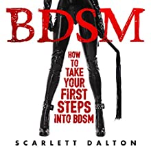BDSM: How to Take Your First Steps into BDSM Audiobook by Scarlett Dalton Narrated by Kathryn LaPlante