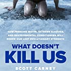 What Doesn't Kill Us: How Freezing Water, Extreme Altitude and Environmental Conditioning Will Renew Our Lost Evolutionary Strength Hörbuch von Scott Carney Gesprochen von: Scott Carney