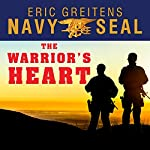 The Warrior's Heart: Becoming a Man of Compassion and Courage | Eric Greitens