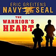 The Warrior's Heart: Becoming a Man of Compassion and Courage (       UNABRIDGED) by Eric Greitens Narrated by Corey M. Snow
