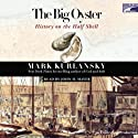 The Big Oyster: History on the Half Shell (       UNABRIDGED) by Mark Kurlansky Narrated by John H. Mayer