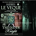 The Thunder Knight: Book Three in the Lords of Thunder: The de Shera Brotherhood Trilogy (       UNABRIDGED) by Kathryn Le Veque Narrated by Gethyn Edwards