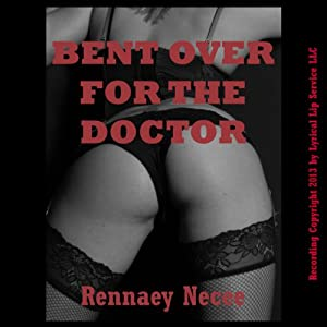 Bent Over for the Doctor: A First Anal Sex Erotica Story | [Rennaey Necee]