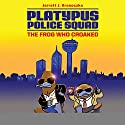 Platypus Police Squad: The Frog Who Croaked Audiobook by Jarrett J. Krosoczka Narrated by Johnny Heller