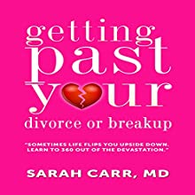Getting past Your Divorce and Breakup: Sometime Life Flips You Upside down - Learn to 360 out of the Devastation (       UNABRIDGED) by Sarah Carr Narrated by Marcia West
