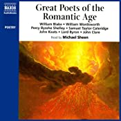 Great Poets of the Romantic Age | [William Blake, William Wordsworth, Percy Bysshe Shelley, Samuel Taylor Coleridge, John Keats, Lord Byron, John Clare]