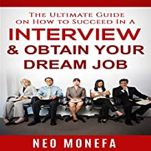 The Ultimate Guide on How to Succeed In A Interview & Obtain Your Dream Job (       UNABRIDGED) by Neo Monefa Narrated by David Wayne Brock