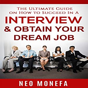 The Ultimate Guide on How to Succeed In A Interview & Obtain Your Dream Job Audiobook