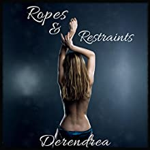 Ropes & Restraints (       UNABRIDGED) by Derendrea Narrated by Alana Wells