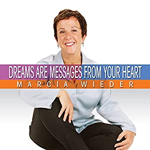 Dreams Are Messages from Your Heart | [Marcia Wieder]