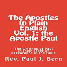 The Apostles in Plain English, Vol. 1: The Apostle Paul - The Writings of Paul in Their Order of Appearance in the Bible Audiobook by Rev. Paul J. Bern Narrated by Ginger Roll