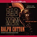 City of Bad Men Audiobook by Ralph Cotton Narrated by James Jenner