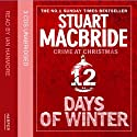 Twelve Days of Winter: Crime at Christmas - Twelve Days of Winter Omnibus edition (       UNABRIDGED) by Stuart MacBride Narrated by Ian Hanmore