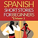 Spanish Short Stories for Beginners, Volume 2: 8 More Unconventional Short Stories to Grow Your Vocabulary and Learn Spanish the Fun Way! Hörbuch von Olly Richards Gesprochen von: Susana Larraz