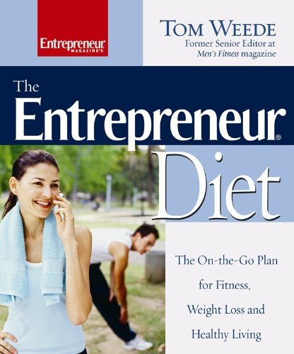 The Entrepreneur Diet : The On-the-Go Plan for Fitness, Weight Loss and Healthy Living (Entrepreneur Magazine)