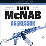 Aggressor (       UNABRIDGED) by Andy McNab Narrated by Clive Mantle