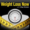 Weight Loss Now: Lose Weight with Max Kirsten  by Max Kirsten Narrated by Max Kirsten