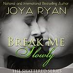 Break Me Slowly | Joya Ryan