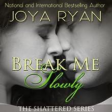 Break Me Slowly (       UNABRIDGED) by Joya Ryan Narrated by Jennifer Stark