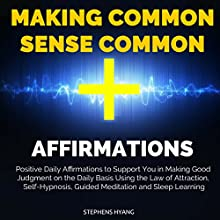 Making Common Sense Common Affirmations: Positive Daily Affirmations to Support You in Making Good Judgment on the Daily Basis Using the Law of Attraction, Self-Hypnosis, Guided Meditation Audiobook by Stephens Hyang Narrated by Dan McGowan