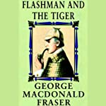 Flashman and the Tiger (       UNABRIDGED) by George MacDonald Fraser Narrated by David Case