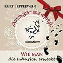 Alltagsrezepte: Wie man die Intuition erweckt Hörbuch von Kurt Tepperwein Gesprochen von: Kurt Tepperwein