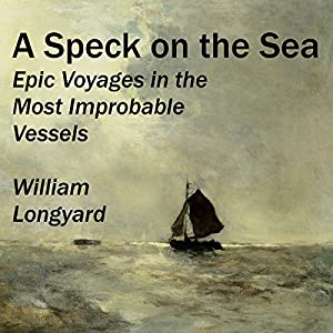 A Speck on the Sea: Epic Voyages in the Most Improbable Vessels | [William Longyard]