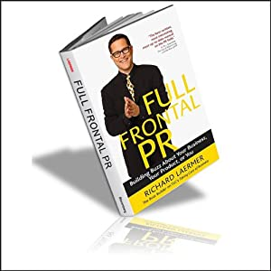 Full Frontal PR: Building Buzz About Your Business, Your Product, Or You | [Richard Laermer]