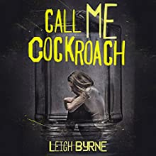 Call Me Cockroach: Based on a True Story (       UNABRIDGED) by Leigh Byrne Narrated by Allyson Ryan