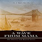 A Wave from Mama: The Slavery and Beyond Series, Book 2 | A. Robert Allen