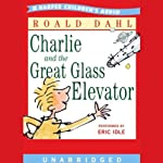 Charlie and the Great Glass Elevator (       UNABRIDGED) by Roald Dahl Narrated by Eric Idle