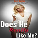 Does He Really Like Me?: How to Tell if a Guy Likes You - Bad Girl Series | Lexi Taylor