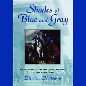 Shades of Blue and Gray: An Introductory Military History of the Civil War | [Herman Hattaway]