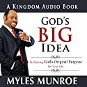 God's Big Idea: Reclaiming God's Original Purpose for Your Life (       UNABRIDGED) by Myles Munroe Narrated by Carey Conley