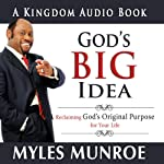 God's Big Idea: Reclaiming God's Original Purpose for Your Life | Myles Munroe