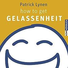 how to get Gelassenheit (       ungekürzt) von Patrick Lynen Gesprochen von: Patrick Lynen
