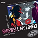 Radio Crimes: Philip Marlowe: Farewell My Lovely [Dramatised]  by Raymond Chandler Narrated by Edward Bishop, Robert Beatty, Don Fellows