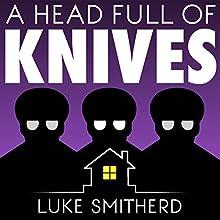 A Head Full of Knives: An Urban Fantasy Novel | Livre audio Auteur(s) : Luke Smitherd Narrateur(s) : Luke Smitherd