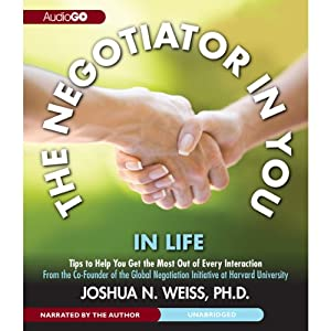 The Negotiator in You: In Life: Tips to Help You Get the Most of Every Interaction | [Joshua N. Weiss]