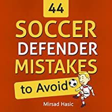44 Soccer Defender Mistakes to Avoid Audiobook by Mirsad Hasic Narrated by Millian Quinteros