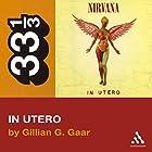 Nirvana's In Utero (33 1/3 Series) Hörbuch von Gillian G. Gaar Gesprochen von: Ben Remeaka