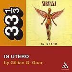 Nirvana's In Utero (33 1/3 Series) | Gillian G. Gaar